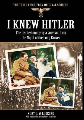I Knew Hitler: The Lost Testimony by a Survivor from the Night of the Long Knives