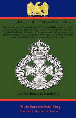 Rough Sketches of Life of an Old Soldier; During a Service in the West Indies; at the Siege of Copenhagen in 1807; in the Peninsula and the South of France in the Campaigns from 1808 to 1814, with the