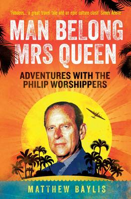 Man Belong Mrs Queen: My South Sea Adventures with the Philip Worshippers