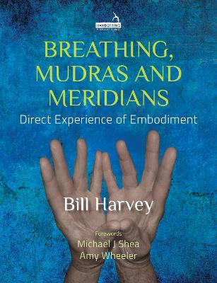 Breathing, Mudras and Meridians: Direct Experience of Embodiment