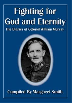 Fighting for God and Eternity: The Diaries of Colonel William Murray