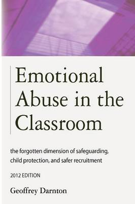 Emotional Abuse in the Classroom: the Forgotten Dimension of Safeguarding, Child Protection, and Safer Recruitment: 2012