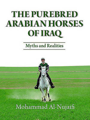 The Purebred Arabian Horses of Iraq: Myths and Realities