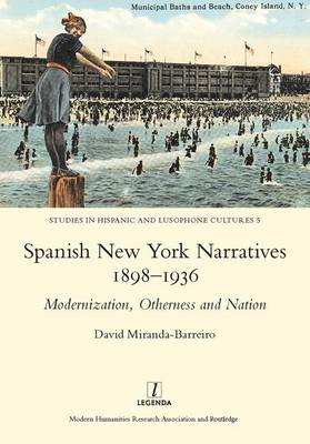 Spanish New York Narratives 1898-1936: Modernization, Otherness and Nation