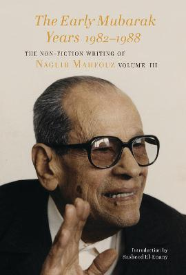 Early Mubarak Years 1982-1989 - The Non-Fiction Writing of Naguib Mahfouz, Volume III