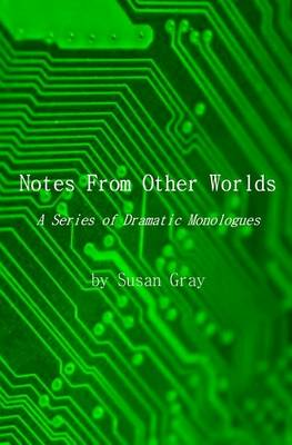 Notes from Other Worlds: A Series of Dramatic Monologues