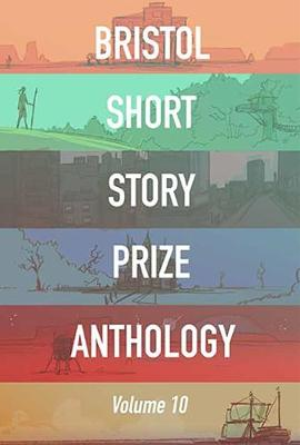 Bristol Short Story Prize Anthology Volume 10