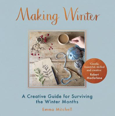 Making Winter: A Creative Guide for Surviving the Winter Months