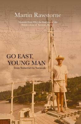 Go East, Young Man: From Somerset to Sarawak