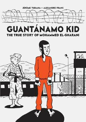Guantanamo Kid: The True Story of Mohammed El-Gharani