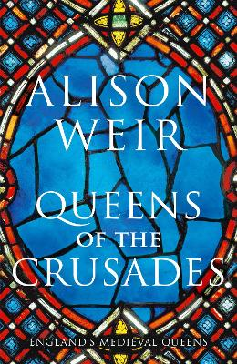Queens of the Crusades: Eleanor of Aquitaine and her Successors
