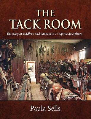The Tack Room: The Story of Saddlery and Harness in 27 Equine Disciplines