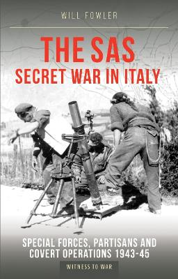 SAS Secret War in Italy: Special Forces, Partisans and Covert Operations 1943-45