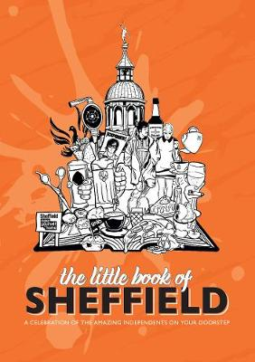 The Little Book of Sheffield: A celebration of the amazing independents on your doorstep