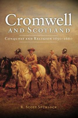 Cromwell and Scotland: Conquest and Religion 1650-1660