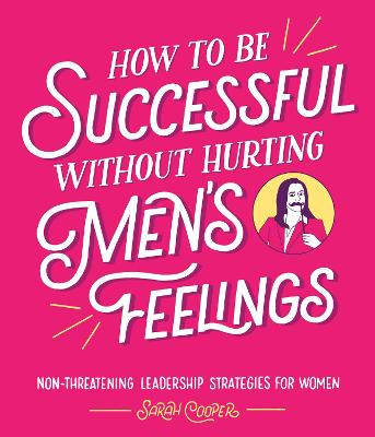 How to Be Successful Without Hurting Men's Feelings: Non-threatening Leadership Strategies for Women