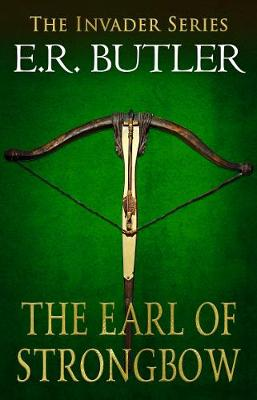The Earl Strongbow: The Invader Series