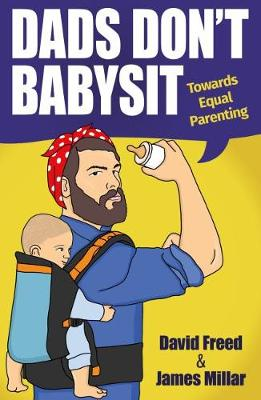Dads Don't Babysit: Towards Equal Parenting