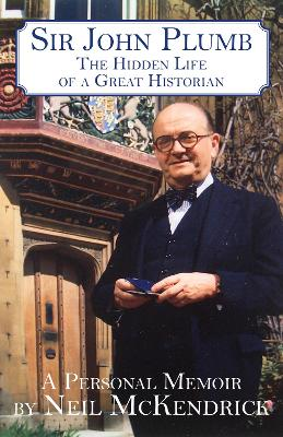 Sir John Plumb: The Hidden Life of a Great Historian