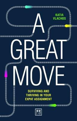 A Great Move: Surviving and thriving in your expat assignment