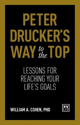 Peter Drucker's Way To The Top: Lessons for reaching your life's goals