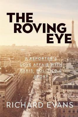 The Roving Eye: A Reporter's Love Affair with Paris, Politics & Sport