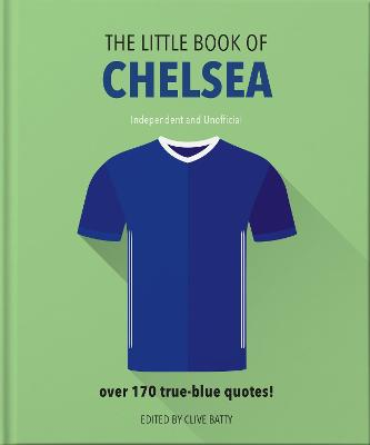 The Little Book of Chelsea: Bursting with over 170 true-blue quotes