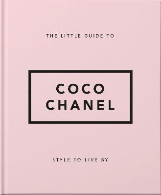 Style to Live By: Coco Chanel: Her Life, Work and Style