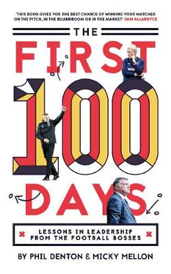 The First 100 Days: Lessons In Leadership From The Football Bosses