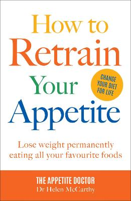 How to Retrain Your Appetite: Lose weight permanently eating all your favourite foods