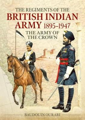 Regiments of the Indian Army 1895-1947: The Indian Army of the Crown in Colour Paintings