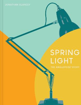 Spring Light: The Anglepoise Story: A Modern Design Classic