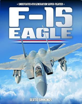 F-15 Eagle: Undefeated 4th Generatin Super-Fighter