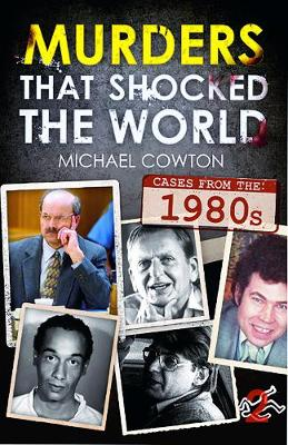 Murders that Shocked The World: Cases from the 1980s