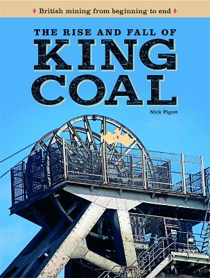 The rise and fall of KING COAL: British mining from beginning to end