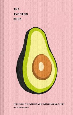 The Avocado Book: Recipes for the world's most Instagrammable fruit