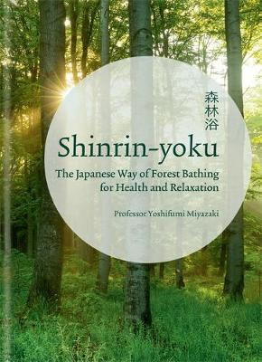 Shinrin-yoku: The Japanese Way of Forest Bathing for Health and Relaxation