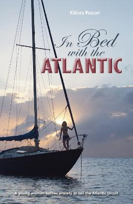 In Bed with the Atlantic - A young woman battles anxiety to sail the Atlantic circuit