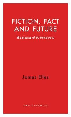 Fiction, Fact and Future: The Essence of EU Democracy