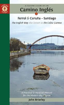 A Pilgrim's Guide to the Camino IngleS: The English Way Also Known as the Celtic Camino: Ferrol & Coruna - Santiago