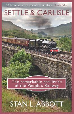 Settle & Carlisle: The Remarkable Resilience of the People's Railway with a foreword by Michael Palin