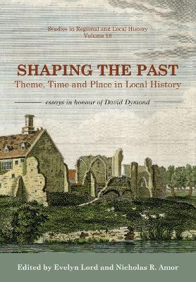 Shaping the Past: Theme, Time and Place in Local History - Essays in Honour of David Dymond