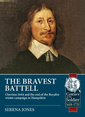 The Bravest Battell: Cheriton 1644 and the End of the Royalist Winter Campaign in Hampshire