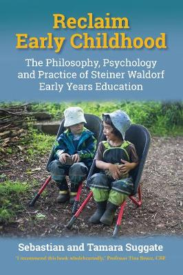 Reclaim Early Childhood: Philosophy, Psychology and Practice of Steiner Waldorf Early Years Education