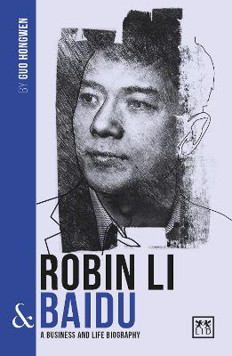 Robin Li and Baidu: A biography of one of China's greatest entrepreneurs