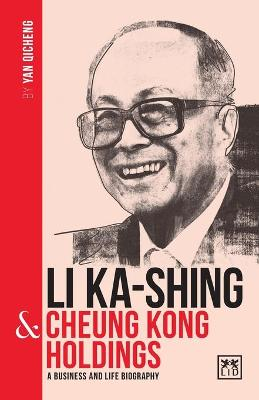 Li Ka-Shing and Cheung Kong Holdings: A biography of one of China's greatest entrepreneurs
