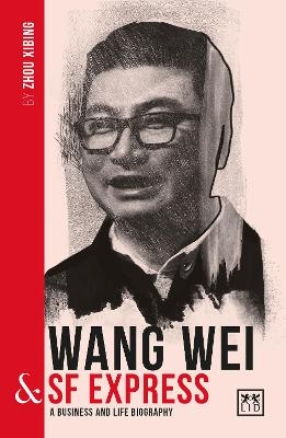 Wang Wei and SF Express: A biography of one of China's greatest entrepreneurs