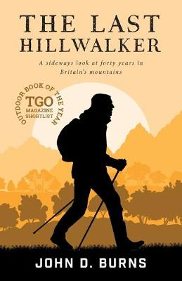 The Last Hillwalker: A sideways look at forty years in Britain's mountains