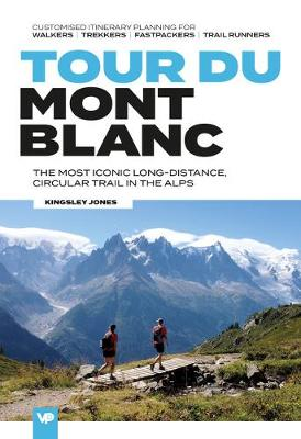 Tour du Mont Blanc: The most iconic long-distance, circular trail in the Alps with customised itinerary planning for walkers, trekkers, fastpackers and trail runners