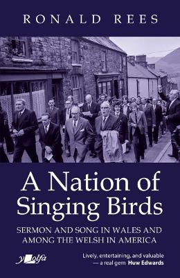 Nation of Singing Birds, A - Sermon and Song in Wales and Among the Welsh America